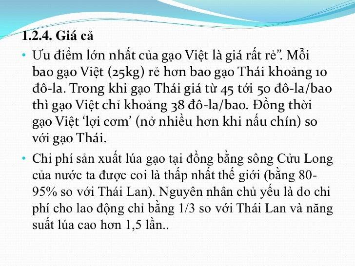 """1.2.4. Giá cả• Ưu điểm lớn nhất của gạo Việt là giá rất rẻ"""". Mỗi  bao gạo Việt (25kg) rẻ hơn bao gạo Thái khoảng 10  đô-la..."""