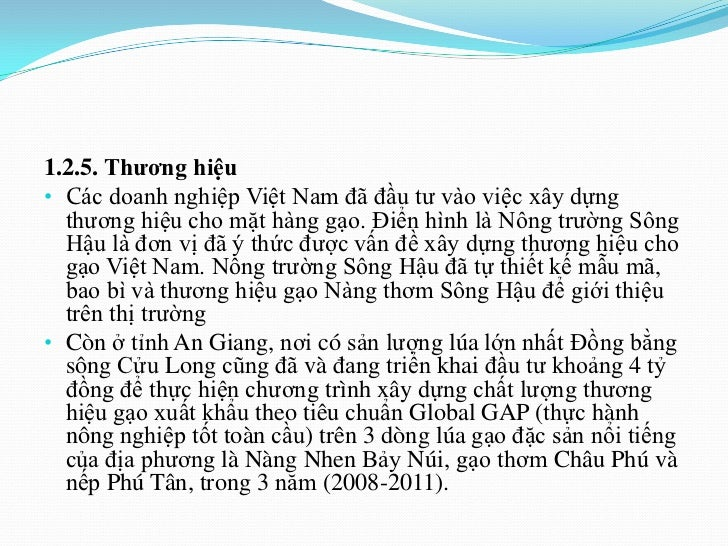 1.2.5. Thƣơng hiệu• Các doanh nghiệp Việt Nam đã đầu tư vào việc xây dựng  thương hiệu cho mặt hàng gạo. Điển hình là Nông...