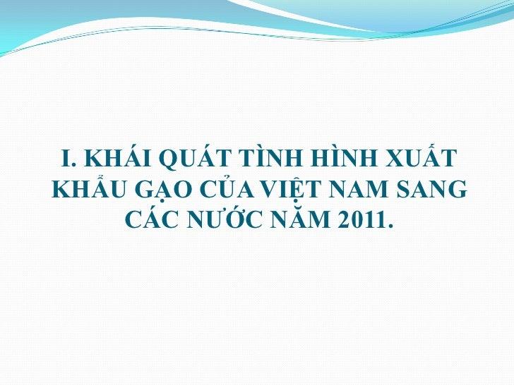 I. KHÁI QUÁT TÌNH HÌNH XUẤTKHẨU GẠO CỦA VIỆT NAM SANG     CÁC NƢỚC NĂM 2011.