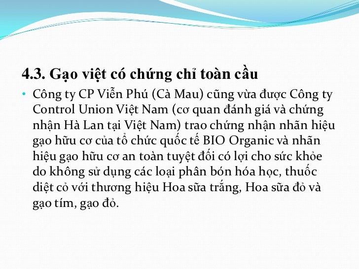 4.3. Gạo việt có chứng chỉ toàn cầu• Công ty CP Viễn Phú (Cà Mau) cũng vừa được Công ty Control Union Việt Nam (cơ quan đá...