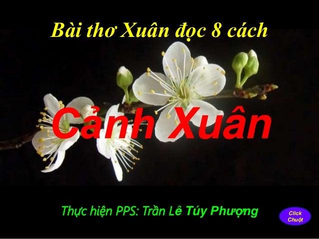 Bài thơ Xuân đọc 8 cách Thực hiện PPS: Trần Lê Túy Phượng Cảnh Xuân Click Chuột