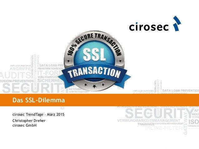 Das SSL-Dilemma cirosec TrendTage – März 2015 Christopher Dreher cirosec GmbH