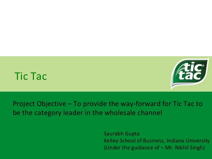 Tic Tac Project Objective –  To provide the way-forward for Tic Tac to be the category leader in the wholesale channel Sau...