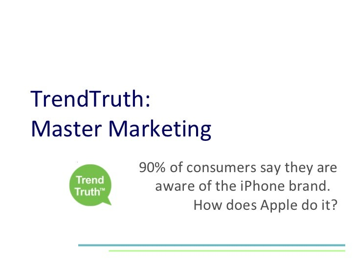 TrendTruth:  Master Marketing 90% of consumers say they are aware of the iPhone brand.  How does Apple do it?