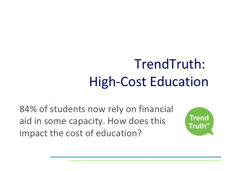 TrendTruth:  High-Cost Education 84% of students now rely on financial aid in some capacity. How does this impact the cost...