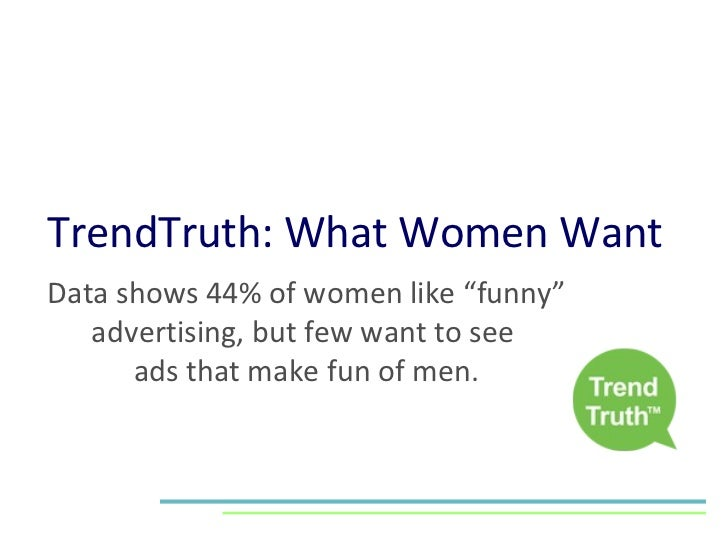 """TrendTruth: What Women Want Data shows 44% of women like """"funny"""" advertising, but few want to see  ads that make fun of men."""