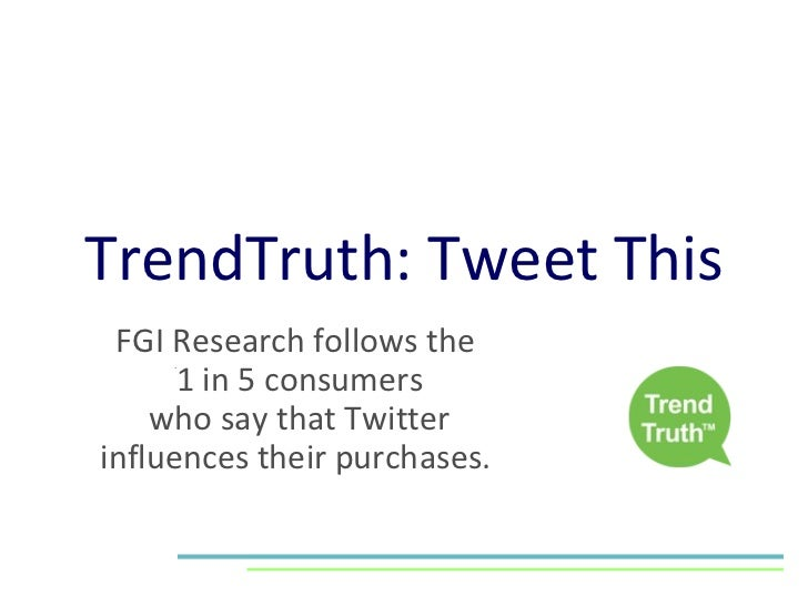 TrendTruth: Tweet This FGI Research follows the  1 in 5 consumers who say that Twitter influences their purchases.
