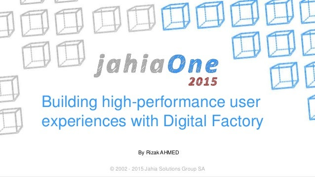 Building high-performance user experiences with Digital Factory By Rizak AHMED © 2002 - 2015 Jahia Solutions Group SA