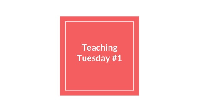 Teaching Tuesday #1