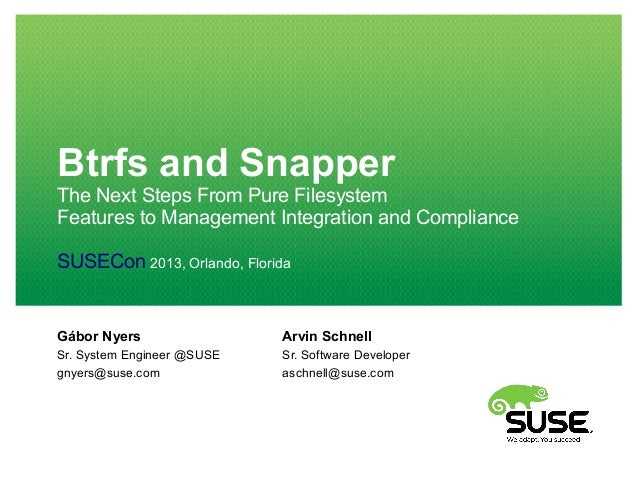 Btrfs and Snapper The Next Steps From Pure Filesystem Features to Management Integration and Compliance SUSECon 2013, Orla...