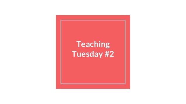Teaching Tuesday #2
