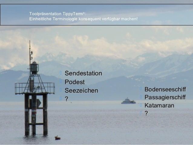 Toolpräsentation TippyTerm®:Terminologiemanagement       Einheitliche Terminologie konsequent verfügbar machen!           ...