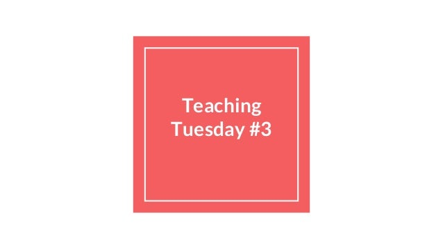 Teaching Tuesday #3
