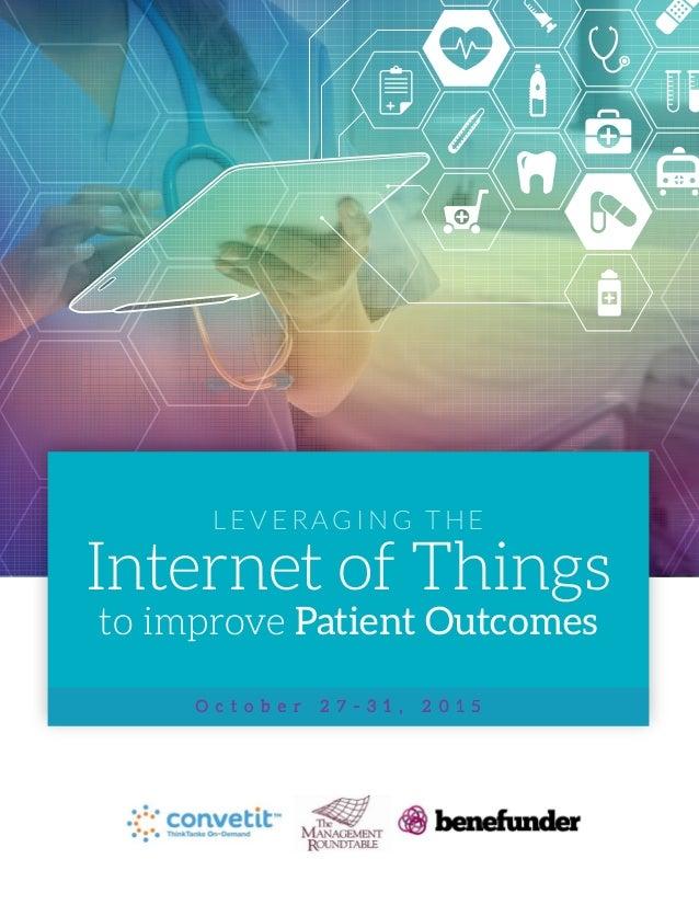 L E V E R AG I N G T H E Internet of Things to improve Patient Outcomes O c t o b e r 2 7 - 3 1 , 2 0 1 5