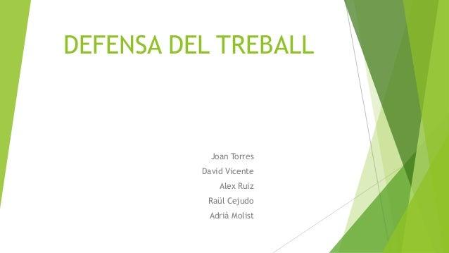 DEFENSA DEL TREBALL Joan Torres David Vicente Alex Ruiz Raül Cejudo Adrià Molist