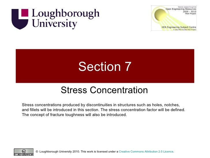 Section 7 Stress Concentration Stress concentrations produced by discontinuities in structures such as holes, notches, and...