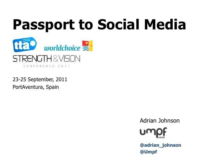 Passport to Social Media <br />23-25 September, 2011<br />PortAventura, Spain<br />Adrian Johnson<br />@adrian_j...