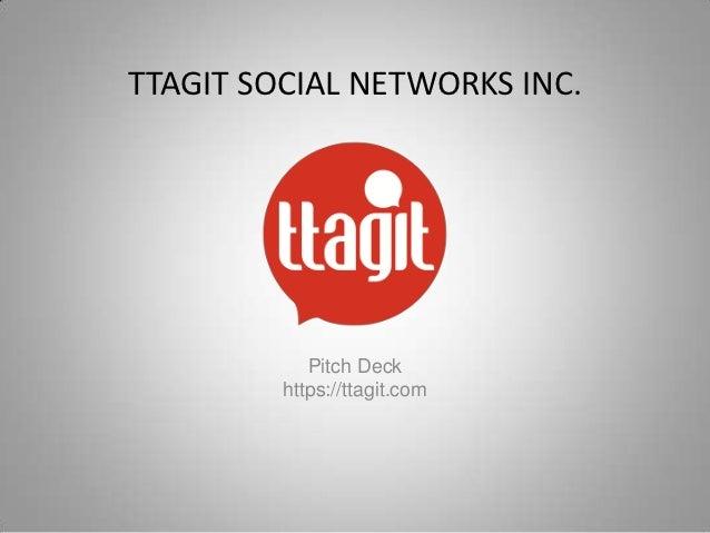 TTAGIT SOCIAL NETWORKS INC.            Pitch Deck         https://ttagit.com