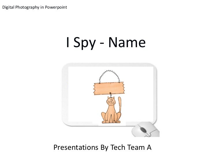 Digital Photography in Powerpoint                                I Spy - Name                          Presentations By Te...