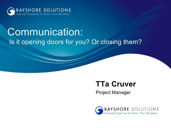 Communication:Is it opening doors for you? Or closing them?                             TTa Cruver                        ...