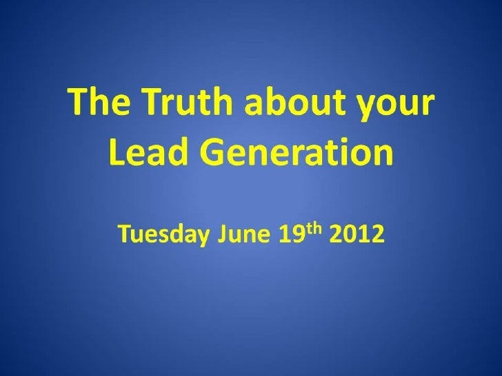 Welcome to TheTruth about YourLead Generation  Rod Sloane   O2 TCR   #TTAYLG June 19th 2012