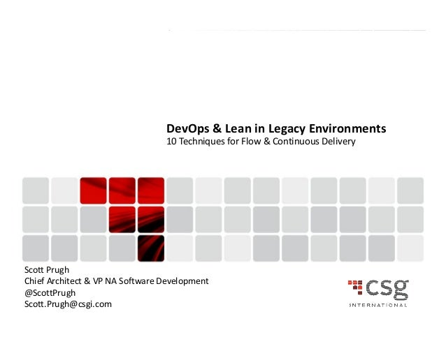 DevOps & Lean in Legacy Environments  10 Techniques for Flow & Continuous Delivery  Scott Prugh  Chief Architect & VP NA S...