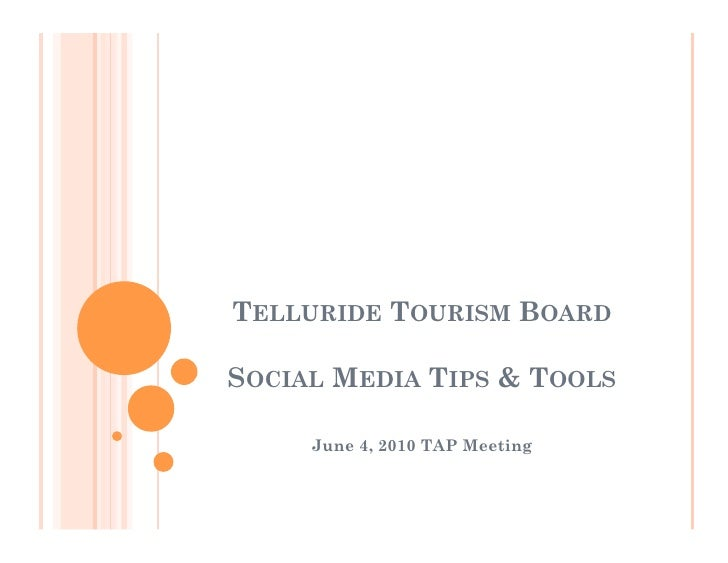 TELLURIDE TOURISM BOARD  SOCIAL MEDIA TIPS & TOOLS       June 4, 2010 TAP Meeting