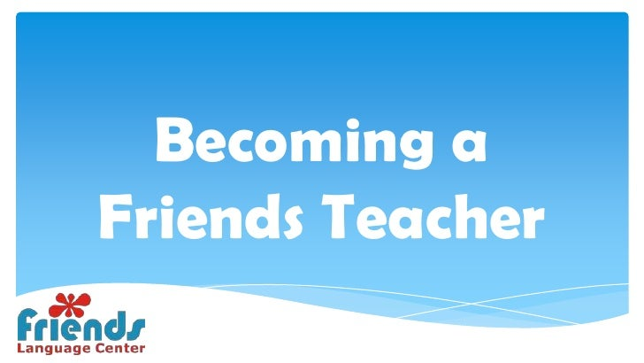 Becoming aFriends Teacher
