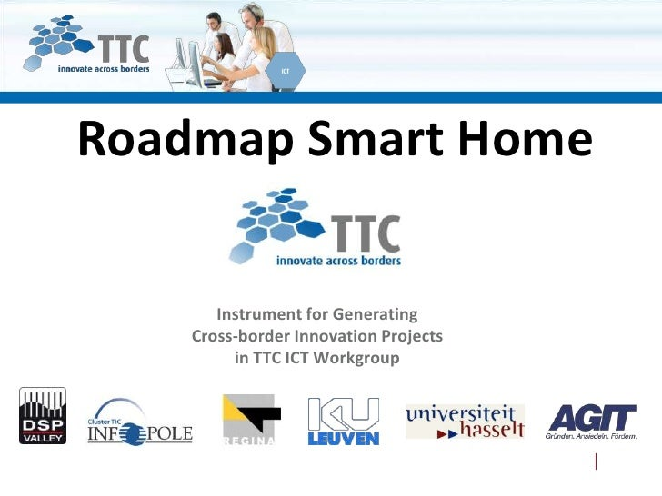 Roadmap Smart Home      Instrument for Generating   Cross-border Innovation Projects        in TTC ICT Workgroup