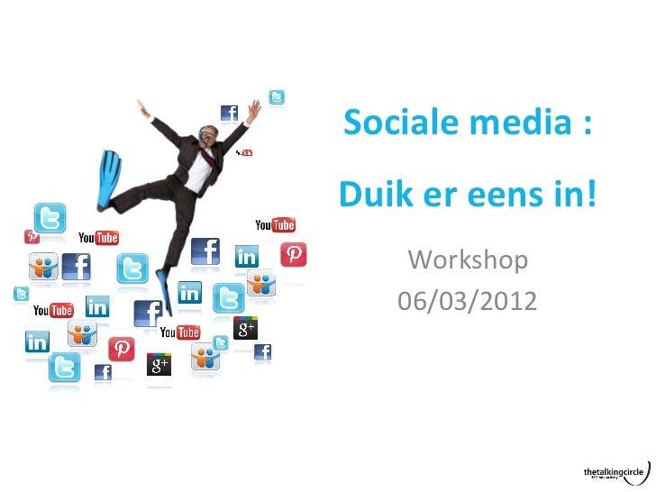 Sociale media : Duik er eens in!        Workshop       06/03/2012