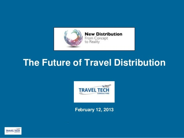 The Future of Travel Distribution              February 12, 2013          .