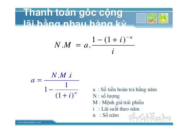 www.themegallery.com Thanh toán g c c ng lãi b ng nhau hàng kỳ 1 (1 ) . . n i N M a i − − + = . . 1 1 (1 )n N M i a i = − ...
