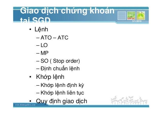 www.themegallery.com Giao d ch ch ng khoán t i SGD • L nh – ATO – ATC – LO – MP – SO ( Stop order) – ð nh chu n l nh • Kh ...