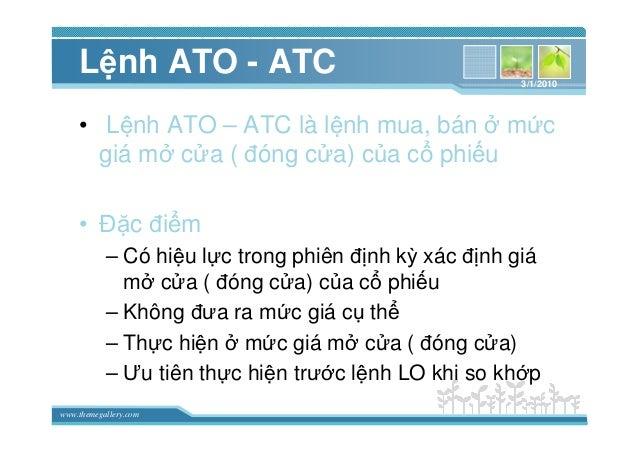 www.themegallery.com L nh ATO - ATC • L nh ATO – ATC là l nh mua, bán m c giá m c a ( ñóng c a) c a c phi u • ð c ñi m – C...
