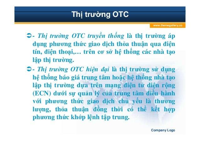 Th trư ng OTC - Th trư ng OTC truy n th ng là th trư ng áp d ng phương th c giao d ch th a thu n qua ñi n tín, ñi n tho i,...