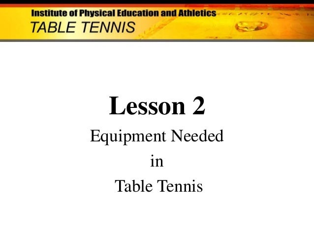 Lesson 2 Equipment Needed in Table Tennis