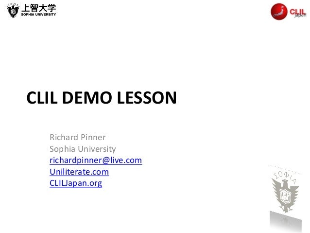 CLIL DEMO LESSON Richard Pinner Sophia University richardpinner@live.com Uniliterate.com CLILJapan.org
