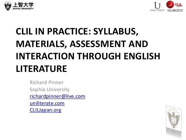 CLIL IN PRACTICE: SYLLABUS, MATERIALS, ASSESSMENT AND INTERACTION THROUGH ENGLISH LITERATURE Richard Pinner Sophia Univers...