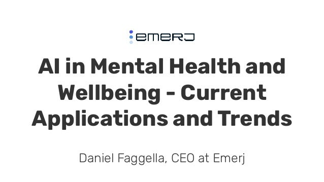 AI in Mental Health and Wellbeing - Current Applications and Trends Daniel Faggella, CEO at Emerj