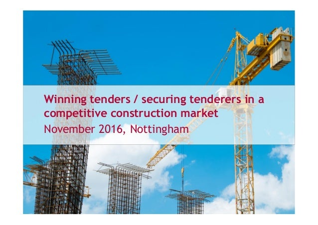 Winning tenders / securing tenderers in a competitive construction market November 2016, Nottingham