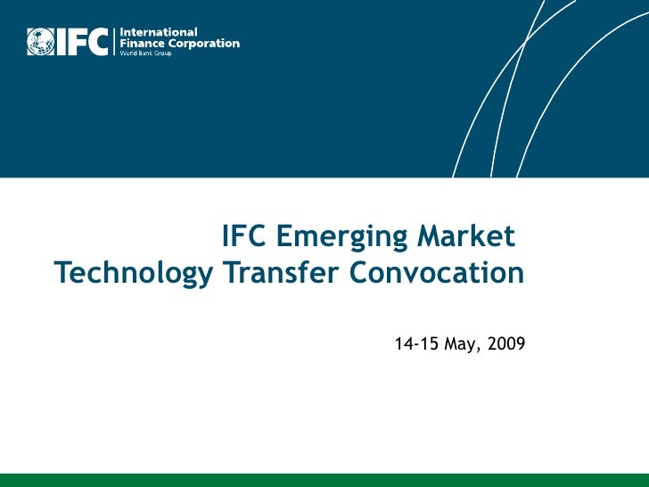 IFC Emerging Market  Technology Transfer Convocation 14-15 May, 2009