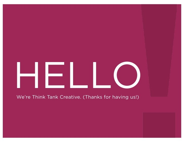 HELLO We're Think Tank Creative. (Thanks for having us!)