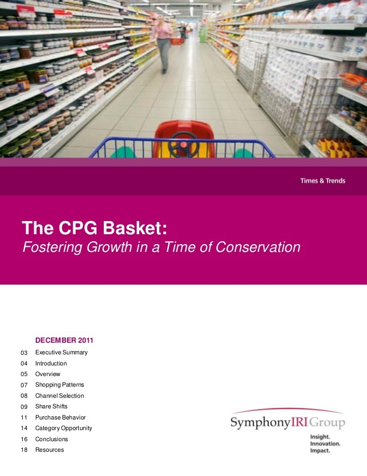 The CPG Basket:Fostering Growth in a Time of Conservation     DECEMBER 201103   Executive Summary04   Introduction05   Ove...
