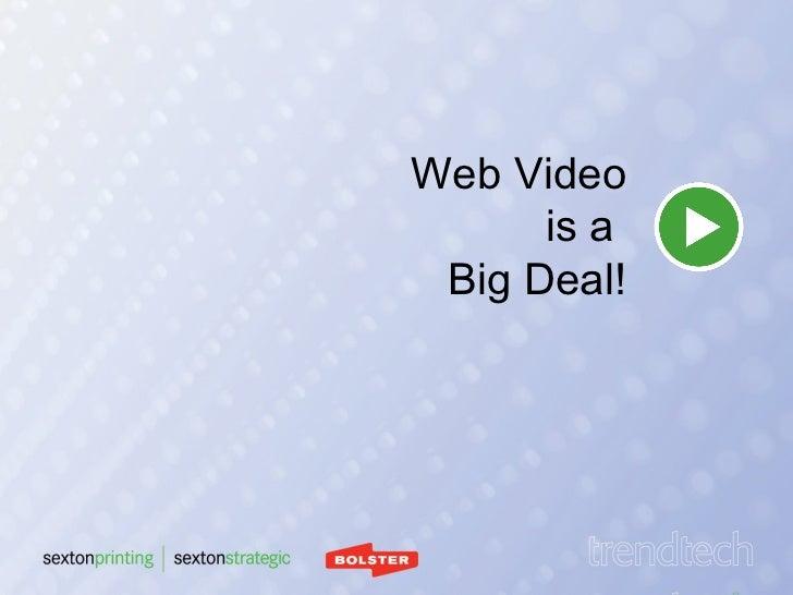 Web Video is a  Big Deal!