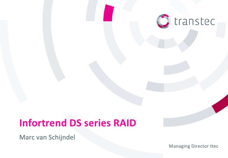 Infortrend DS series RAIDMarc van Schijndel                            Managing Director ttec