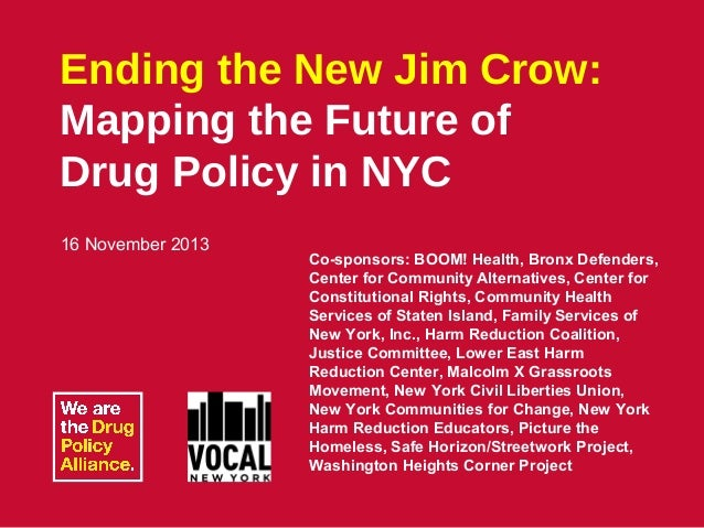Ending the New Jim Crow: Mapping the Future of Drug Policy in NYC 16 November 2013  Co-sponsors: BOOM! Health, Bronx Defen...