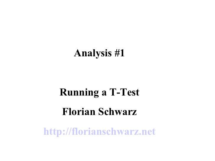Analysis #1 Running a T-Test Florian Schwarz http://florianschwarz.net