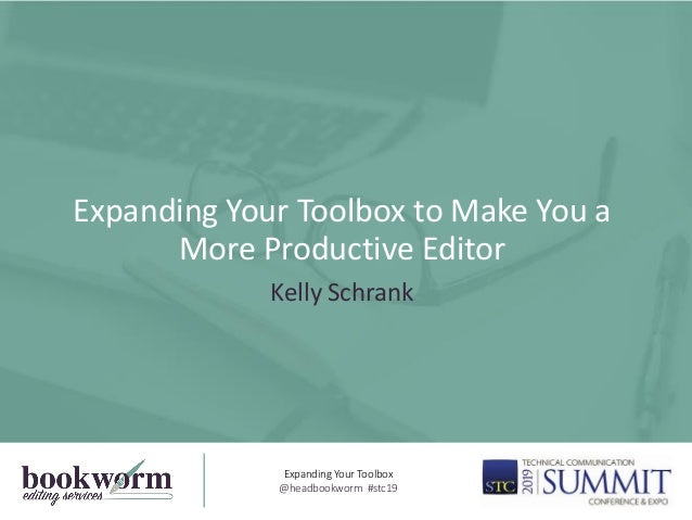 Expanding Your Toolbox to Make You a More Productive Editor Kelly Schrank Expanding Your Toolbox @headbookworm #stc19