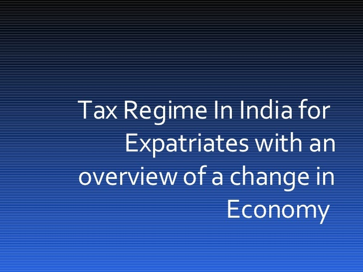 Tax Regime In India for  Expatriates with an overview of a change in Economy