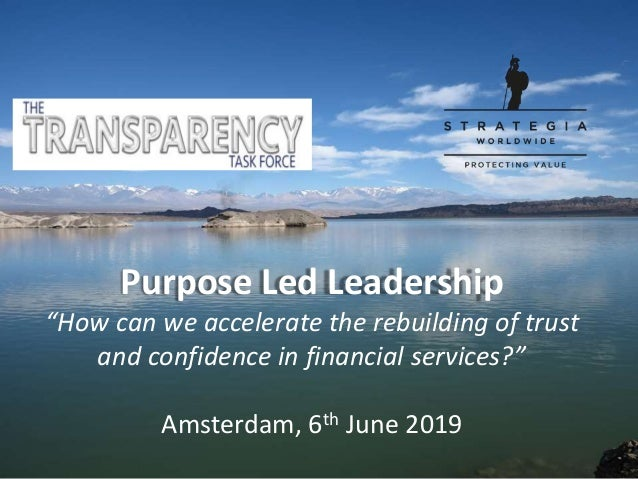"""Purpose Led Leadership """"How can we accelerate the rebuilding of trust and confidence in financial services?"""" Amsterdam, 6t..."""